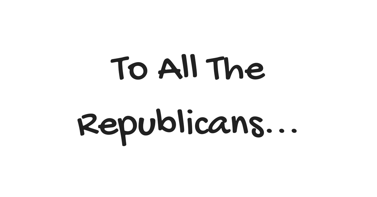 To all the republicans