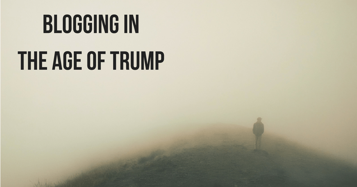 "Image of a man walking in the fog with text ""Blogging in the age of Trump"""