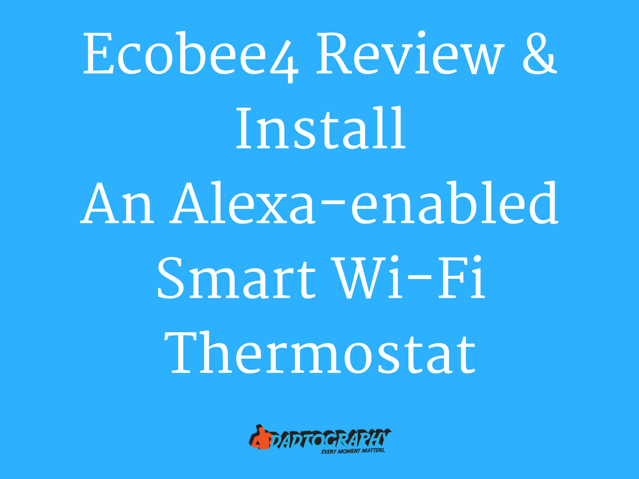 Ecobee4 Review & Install - An Alexa-enabled Smart Wi-Fi Thermostat