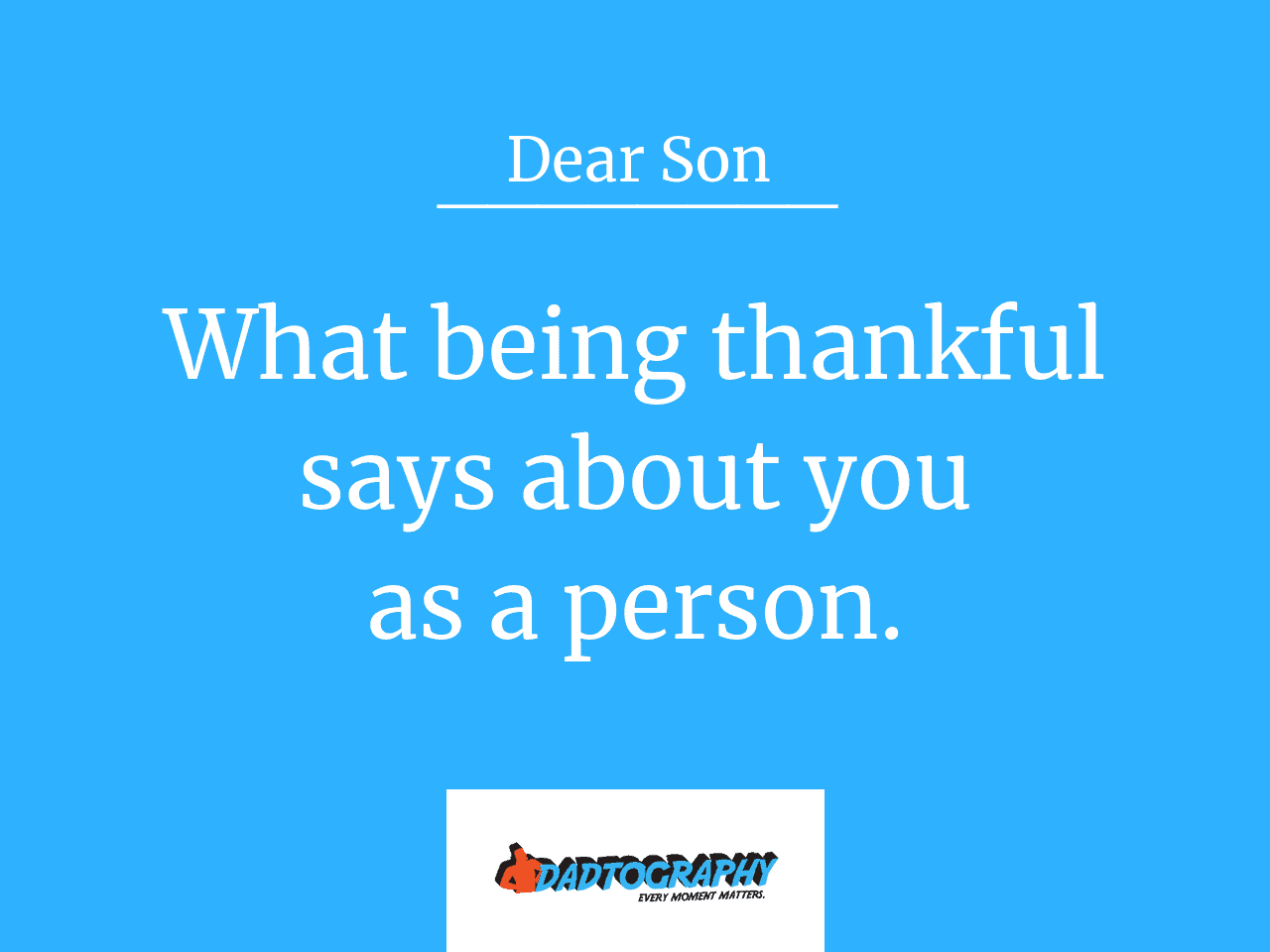 Dear Son - What Being Thankful Says About You