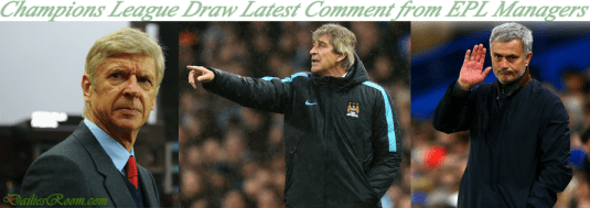 Champions League Draw Latest Comment from EPL Managers