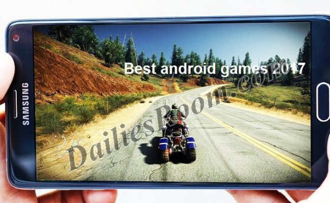 Checkout 2017 Best Android games you will love to play on Android device
