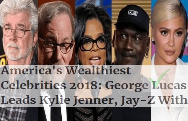 2018 Top 10 Richest Celebrities List: George Lucas, Jay-Z, Diddy, Jenner