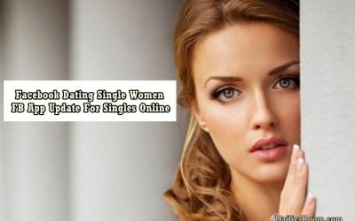 Facebook Dating Single Women – Facebook App Update For Singles Online
