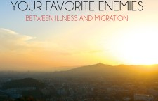 YOUR FAVORITE ENEMIES – Between illness and Migration