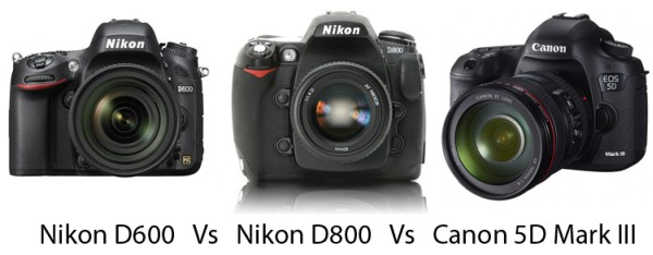 Nikon D600 vs D800 vs Canon 5D Mark III
