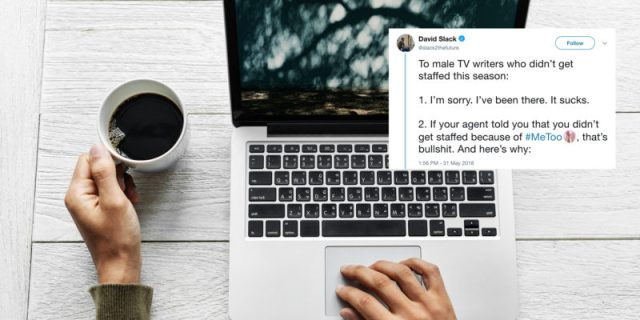 TV writer David Slack wrote a Twitter thread explaining why men who don't get writing jobs shouldn't blame #MeToo.