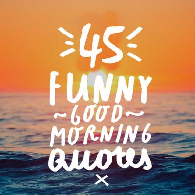 Funny Good Day Quote: 45 Funny Good Morning Quotes To Start Your Day With 'Smile