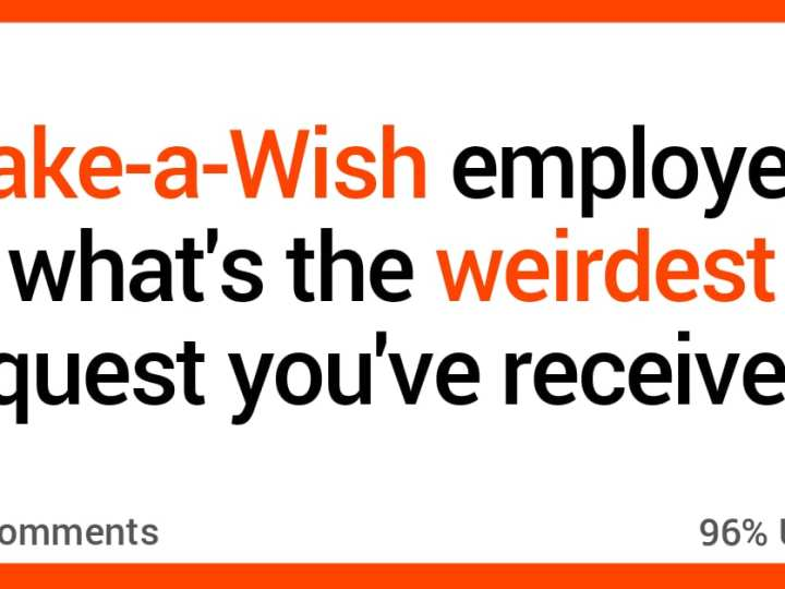 14 Make-A-Wish Wishes That Are a Tad Bit Strange