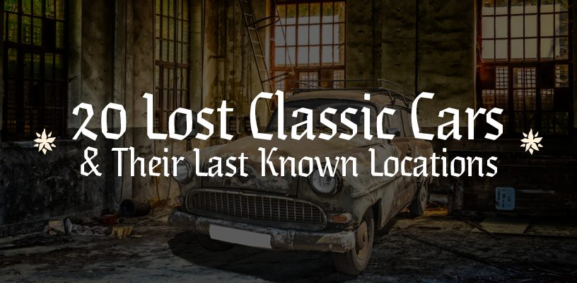 20 Lost Classic Cars & Their Last Known Locations