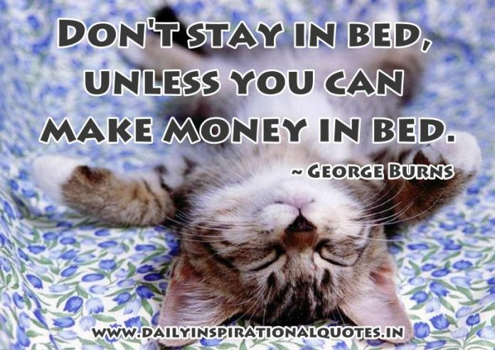 Don't stay in bed, unless you.. ( Funny Quotes )