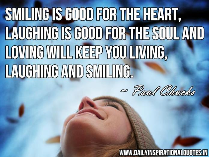 Smiling is good for the heart, laughing is good… ( Inspirational Quotes )