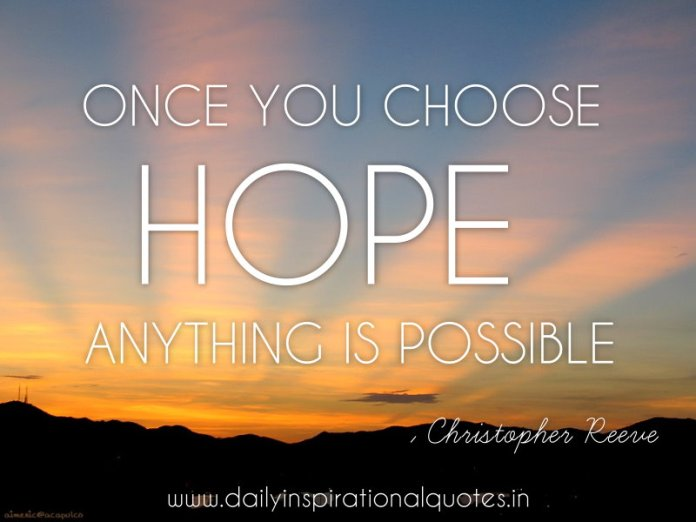 Once you choose hope anything is possible… ( Motivational Quotes )