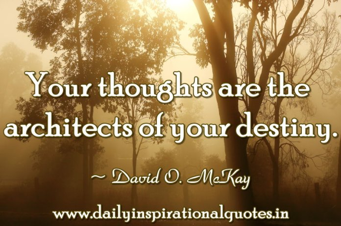Your thoughts are the architects of your destiny… ( Inspiring Quotes )