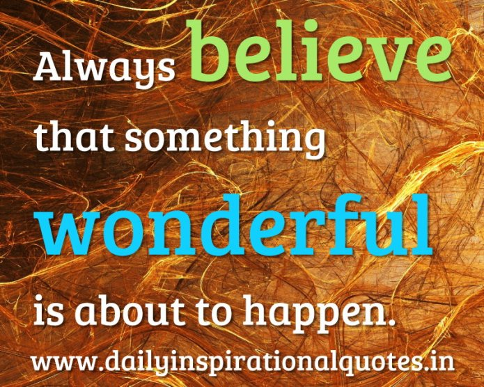 Always believe that something wonderful is about to… ( Spiritual Quotes )