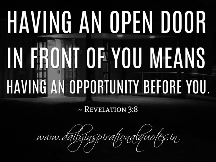 Having an open door in front of you means having an opportunity before you. ~ Revelation 3:8 ( Inspiring Quotes )