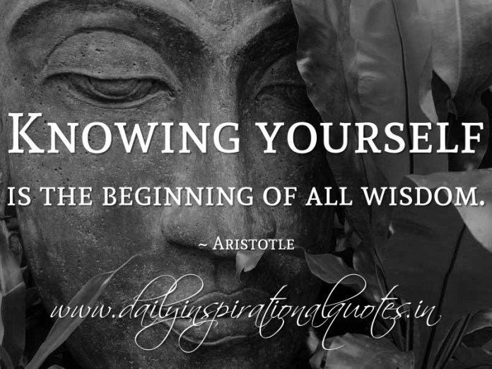 Knowing yourself is the beginning of all wisdom. ~ Aristotle ( Meditation Quotes )