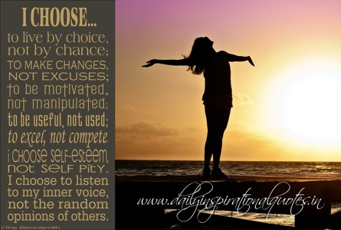 I choose to live by choice, not by chance. to make changes not excuses, to be motivated not manipulate. to be useful, not used... Motivational Quote