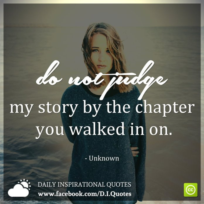 Do not judge my story by the chapter you walked in on. - Unknown