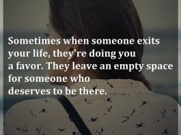 Sometimes when someone exits your life, they're doing you a favor. They leave an empty space for someone who deserves to be there.