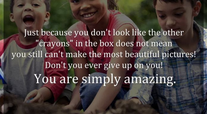 """Just because you don't look like the other """"crayons"""" in the box does not mean you still can't make the most beautiful pictures! Don't you ever give up on you! You are simply amazing."""