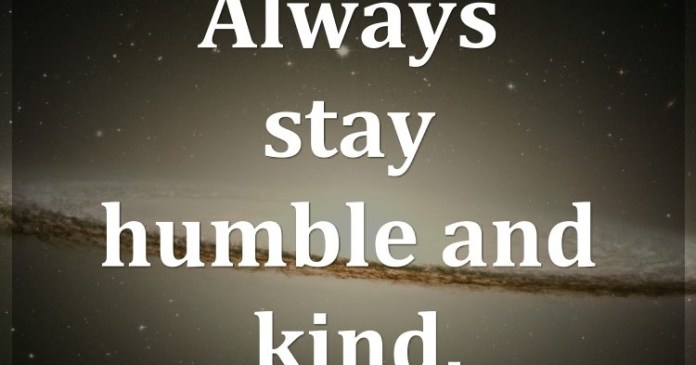 Always stay humble and kind. – Tim McGraw