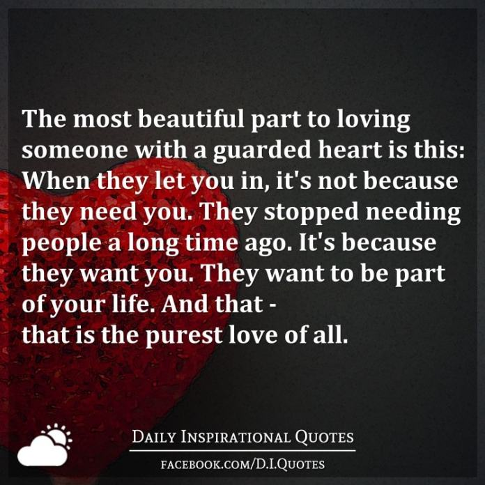 The most beautiful part to loving someone with a guarded heart is this: When they let you in, it's not because they need you.