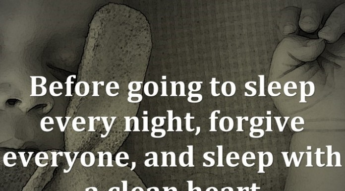 Before going to sleep every night, forgive everyone, and sleep with a clean heart.