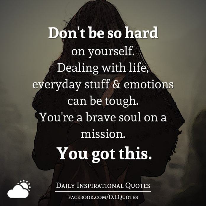 Don't be so hard on yourself. Dealing with life, everyday stuff and emotions can be tough. You're a brave soul on a mission. You got this.