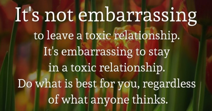 It's not embarrassing to leave a toxic relationship. It's embarrassing to stay in a toxic relationship. Do what is best for you, regardless of what anyone thinks. – Tony Gaskins