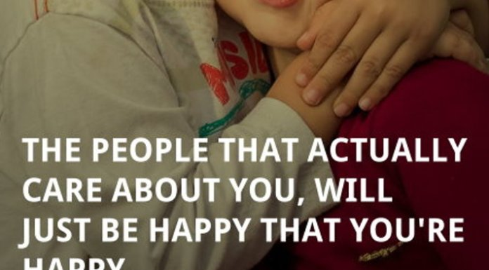 The people that actually care about you, will just be happy that you're happy.