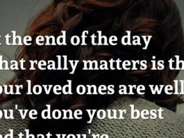 At the end of the day what really matters is that your loved ones are well, you've done your best and that you're thankful for all you have.