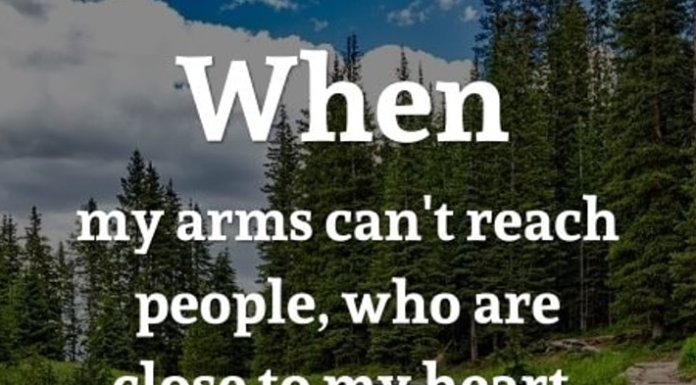 When my arms can't reach people, who are close to my heart, I always hug them with my prayers.
