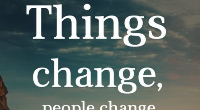 Things change, people change, friends change, places change, career change, economies change, but God will never change.