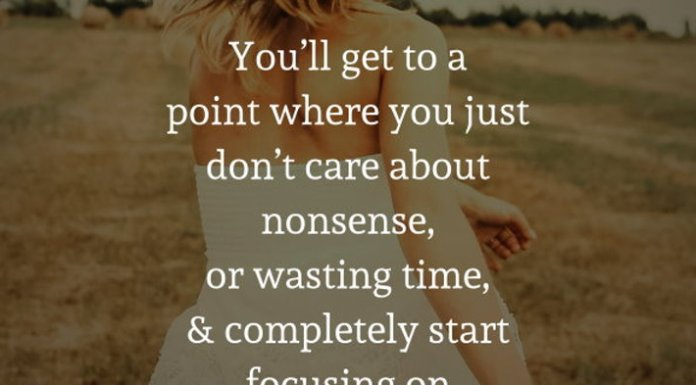 You'll get to a point where you just don't care about nonsense, or wasting time, and completely start focusing on your life. Growth is so important.