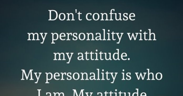 Don't confuse my personality with my attitude. My personality is who I am. My attitude depends on who you are. – Frank Ocean