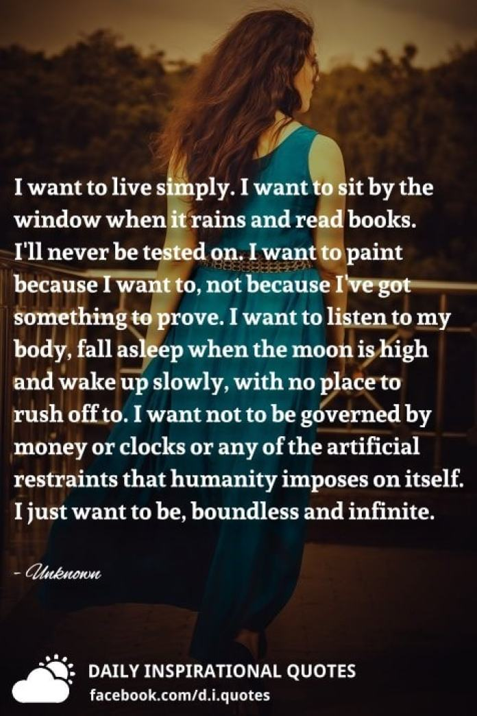 I want to live simply. I want to sit by the window when it rains and read books. I'll never be tested on.