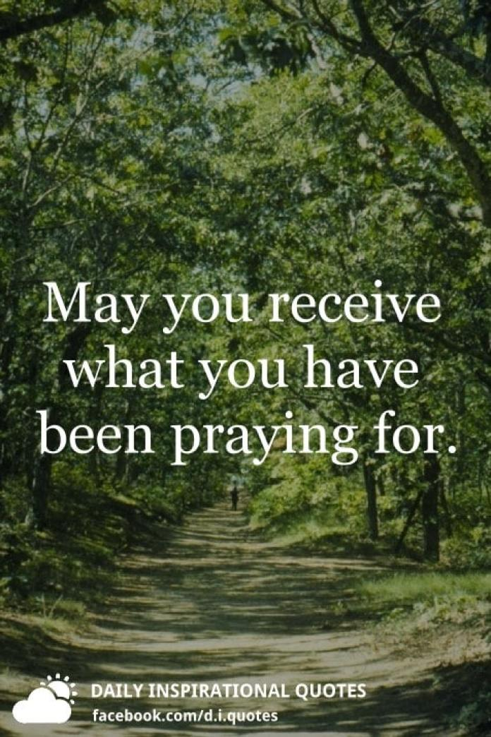 May you receive what you have been praying for.