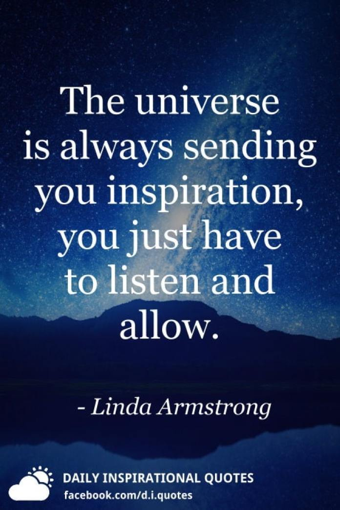 The universe is always sending you inspiration, you just have to listen and allow. - Linda Armstrong