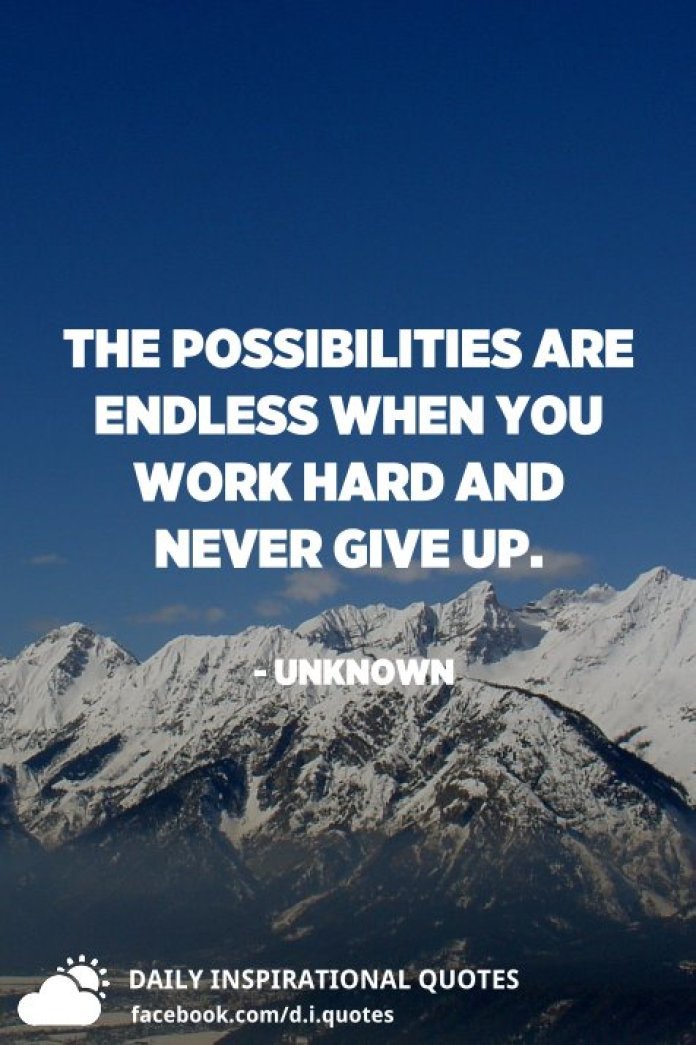 The possibilities are endless when you work hard and never give up. - Unknown