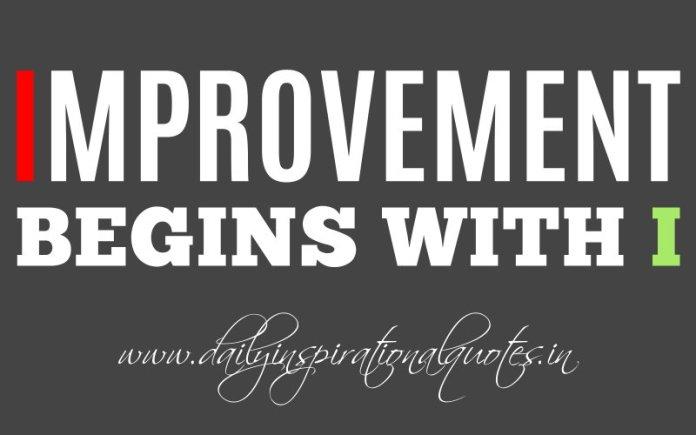 Improvement begins with I. - Arnold H. Glasgow