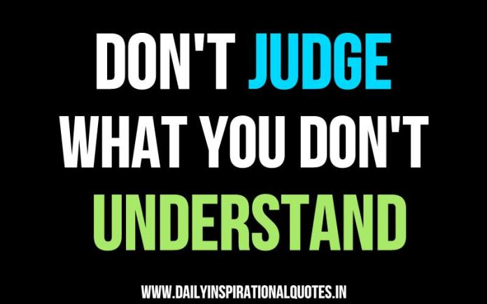 Dont Judge What You Dont Understand Self Improvement Quotes