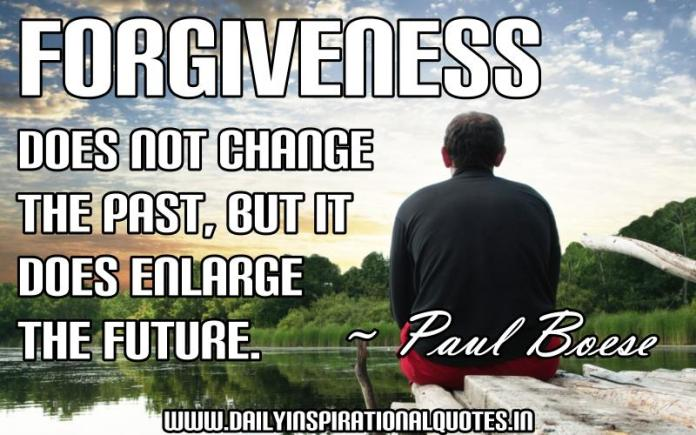 Forgiveness does not change the past, but it does enlarge the future. ~ Paul Boese