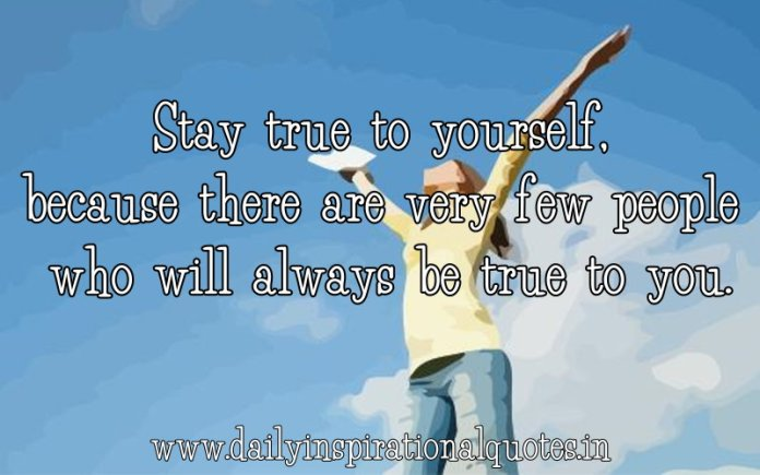 Stay True To Yourself Because There Are Very Few People