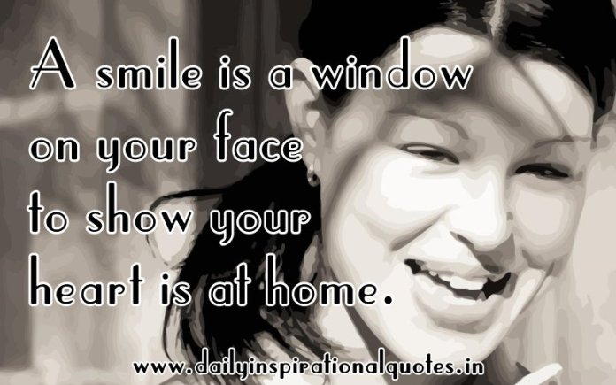 A smile is a window on your face to show your heart is at home. ~ Anonymous