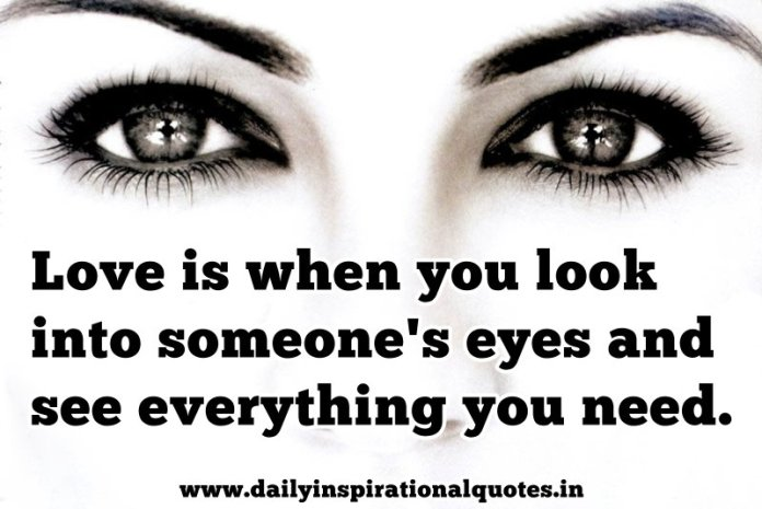 Love Is When You Look Into Someones Eyes And See Love Quotes