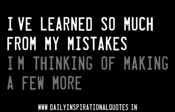 I've learned so much from my mistakes... I'm thinking of making a few more. ~ Anonymous