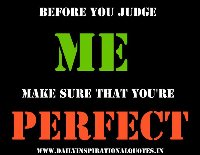 Before You Judge Me Make Sure That Youre Perfect Attitude Quotes