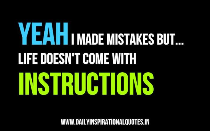 Yeah i made mistakes but... Life doesn't come with instructions. ~ Anonymous