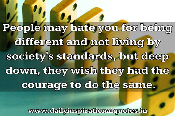 People May Hate You For Being Different And Inspirational Quotes